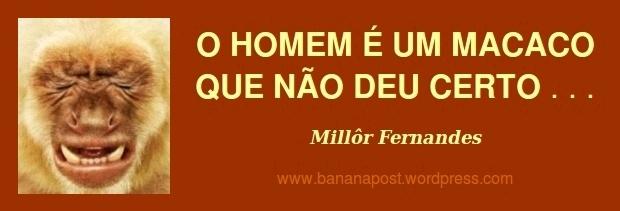 Frase homem x macaco - Millôr Fernandes